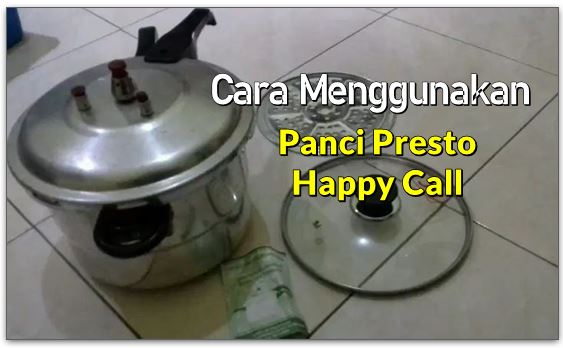 Cara Menggunakan Panci Presto Happy Call