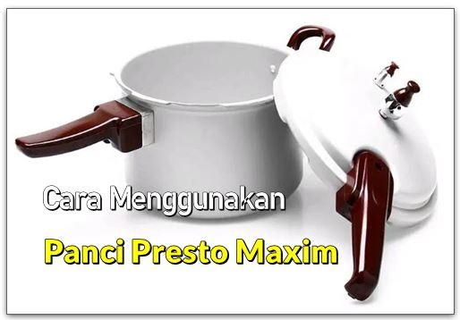 Cara Menggunakan Panci Presto Maxim