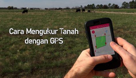 Cara Mengukur Tanah dengan GPS