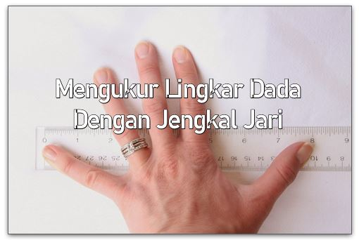 Mengukur Lingkar Dada dengan jengkal jari