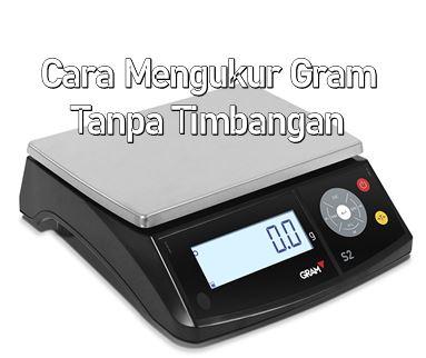 cara mengukur gram tanpa timbangan