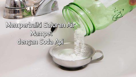 Cara Mengatasi Saluran Air Mampet dengan Soda Api