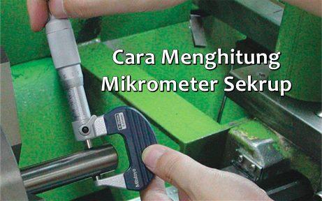 Cara Menghitung Mikrometer Sekrup