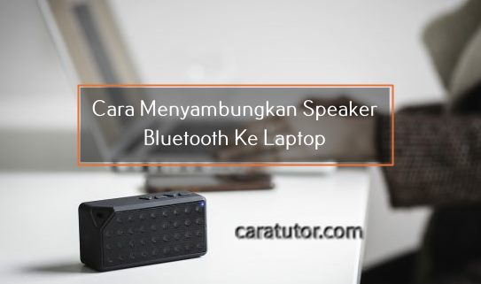 Cara Menyambungkan Speaker Bluetooth Ke Laptop