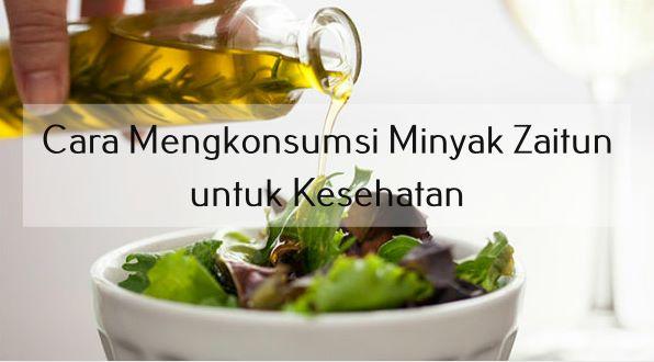 Cara Mengkonsumsi Minyak Zaitun untuk Kesehatan