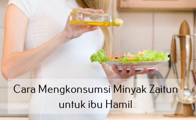 Cara Mengkonsumsi Minyak Zaitun untuk ibu Hamil